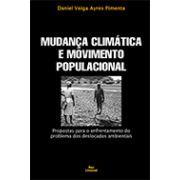 MUDANÇA CLIMÁTICA E MOVIMENTO POPULACIONAL - PROPOSTAS PARA O ENFRENTAMENTO DO PROBLEMA DOS DESLOCADOS AMBIENTAIS <br> Daniel Veiga Ayres Pimenta