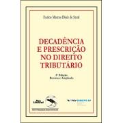 DECADÊNCIA E PRESCRIÇÃO NO DIREITO TRIBUTÁRIO<br />5ª Edição Rev. e Ampliada<br />Eurico Marcos Diniz de Santi