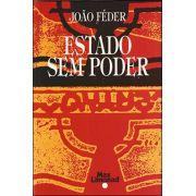 ESTADO SEM PODER <br> João Féder