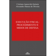 EXECUÇÃO FISCAL:<br>PROCEDIMENTO E MEIOS DE DEFESA<br>Cristiano Aparecido Quinaia<br>Alexandre Mateus de Oliveira