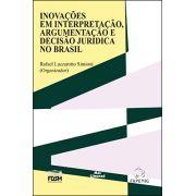 INOVAÇÕES EM INTERPRETAÇÃO, ARGUMENTAÇÃO E DECISÃO JURÍDICA NO BRASIL<br>Rafael Lazzarotto Simioni (Org)