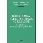 JUSTIÇA CRIMINAL E DIREITOS HUMANOS NO SUL GLOBAL:<br>PERSPECTIVAS BRASILEIRA E MOÇAMBICANA PROVA_JUSTIÇA<br>Arcénio Francisco Cuco<br>Bruno Rotta Almeida<br>Organizadores