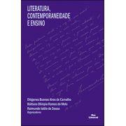 LITERATURA, CONTEMPORANEIDADE E ENSINO<br> Diógenes Buenos Aires de Carvalho<br> Bárbara Olímpia Ramos de Melo<br> Raimundo Isídio de Sousa<br> (Organizadores)