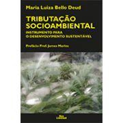 TRIBUTAÇÃO SOCIOAMBIENTAL: INSTRUMENTO PARA O DESENVOLVIMENTO SUSTENTÁVEL <br> Maria Luiza Bello Deud