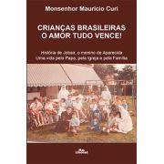 CRIANÇAS BRASILEIRAS O AMOR TUDO VENCE! <br> Monsenhor Mauricio Curi