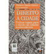 DIREITO À CIDADE - TRILHAS LEGAIS PARA O DIREITO AS CIDADES SUSTENTÁVEIS <br> Nelson Saule Jr.,br> (Coordenador)