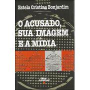 O ACUSADO, SUA IMAGEM E A MÍDIA <br> Estela Cristina Bonjardim