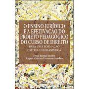 O ENSINO JURÍDICO E A EFETIVAÇÃO DO PROJETO PEDAGÓGICO DO CURSO DE DIREITO: PARA UMA FORMAÇÃO CRÍTICA E HUMANÍSTICA<br> Josué Justino do Rio<br> Raquel Cristina Ferraroni Sanches