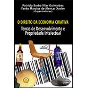 O DIREITO DA ECONOMIA CRIATIVA: TEMAS DE DESENVOLVIMENTO E PROPRIEDADE INTELECTUAL <br> Patrícia Borba Vilar Guimarães <br> Yanko Marcius de Alencar Xavier <br> (Organizadores)