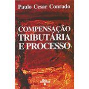 COMPENSAÇÃO TRIBUTÁRIA E PROCESSO <br> Paulo Cesar Conrado