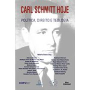 CARL SCHMITT HOJE: POLÍTICA, DIREITO E TEOLOGIA <br> Roberto Bueno (Organizador)