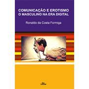 COMUNICAÇÃO E EROTISMO O MASCULINO NA ERA DIGITAL <br> Ronaldo da Costa Formiga