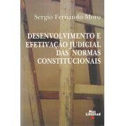 DESENVOLVIMENTO E EFETIVAÇÃO JUDICIAL DAS NORMAS CONSTITUCIONAIS <br> Sergio Fernando Moro