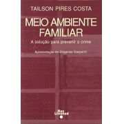 MEIO AMBIENTE FAMILIAR - A solução para prevenir o crime <br> Tailson Pires Costa