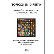 TÓPICOS EM DIREITO: REFLEXÕES E DESAFIOS NA CONTEMPORANEIDADE <br>  Antonia Valtéria Melo Alvarenga <br> Giorge André Lando <br> (Organizadores)