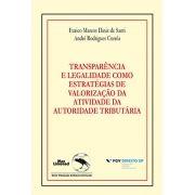TRANSPARÊNCIA E LEGALIDADE COMO ESTRATÉGIAS DE VALORIZAÇÃO DA ATIVIDADE DA AUTORIDADE TRIBUTÁRIA<br> Formato PAPEL<br> Eurico Marcos Diniz de Santi<br> André Rodrigues Corrêa