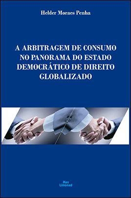 A ARBITRAGEM DE CONSUMO NO PANORAMA DO ESTADO DEMOCRÁTICO DE DIREITO GLOBALIZADO<br>Helder Moraes Penha  - LIVRARIA MAX LIMONAD
