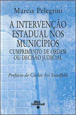 A INTERVENÇÃO ESTADUAL NOS MUNICÍPIOS, A – Cumprimento de ordem ou decisão judicial <br> Marcia Pelegrini  - LIVRARIA MAX LIMONAD