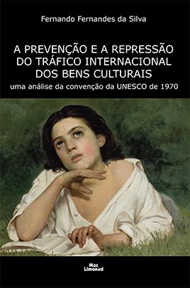 A PREVENÇÃO E A REPRESSÃO DO TRÁFICO INTERNACIONAL DOS BENS CULTURAIS<br />uma análise da convenção da UNESCO de 1970<br />Fernando Fernandes da Silva  - LIVRARIA MAX LIMONAD