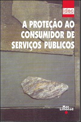 A PROTEÇÃO AO CONSUMIDOR DE SERVIÇOS PÚBLICOS <br> Instituto Brasileiro de Defesa do Consumidor - IDEC  - LIVRARIA MAX LIMONAD