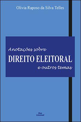 ANOTAÇÕES SOBRE DIREITO ELEITORAL E OUTROS TEMAS <br> Olivia Raposo da Silva Telles