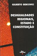 DESIGUALDADES REGIONAIS, ESTADO E CONSTITUIÇÃO <br> Gilberto Bercovici  - LIVRARIA MAX LIMONAD