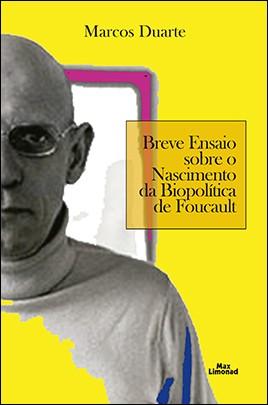 BREVE ENSAIO SOBRE O NASCIMENTO DA BIOPOLÍTICA DE FOUCAULT <br> Marcos Duarte  - LIVRARIA MAX LIMONAD