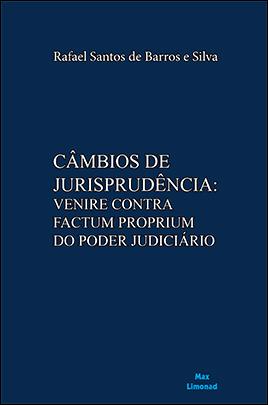 CÂMBIOS DE JURISPRUDÊNCIA:<br>VENIRE CONTRA FACTUM PROPRIUM DO PODER JUDICIÁRIO<br>Rafael Santos de Barros e Silva  - LIVRARIA MAX LIMONAD