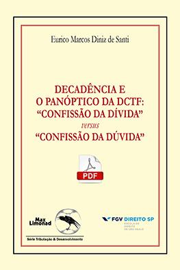 """DECADÊNCIA E O PANÓPTICO DA DCTF: """"CONFISSÃO DA DÍVIDA"""" versus """"CONFISSÃO DA DÚVIDA"""" <br> Formato PDF <br> Eurico Marcos Diniz de Santi   - LIVRARIA MAX LIMONAD"""