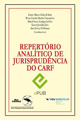 REPERTÓRIO ANALÍTICO DE JURISPRUDÊNCIA  DO CARF - Formato E-PUB <br> Eurico M. D. de Santi, Breno F. M. Vasconcelos, Daniel S. S. da Silva, Karem J. Dias e Susy G. Hoffmann (orgs.)
