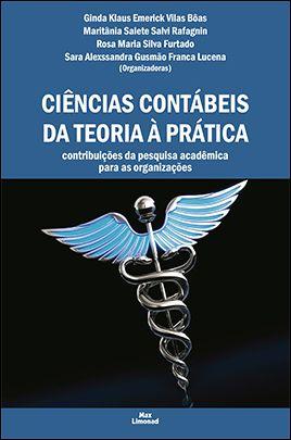 CIÊNCIAS CONTÁBEIS DA TEORIA À PRÁTICA: CONTRIBUIÇÕES DA PESQUISA ACADÊMICA PARA AS ORGANIZAÇÕES<br>Ginda K. E. Vilas Bôas, Maritânia S. S. Rafagnin, Rosa M. S. Furtado, Sara A. G. F. Lucena<br>(Orgs)  - LIVRARIA MAX LIMONAD