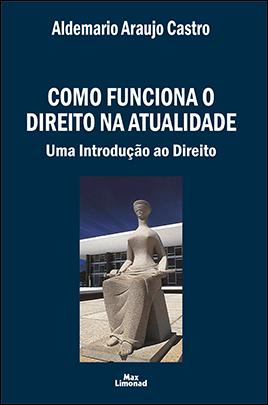 COMO FUNCIONA O DIREITO NA ATUALIDADE<br>Uma Introdução ao Direito<br>Aldemario Araujo Castro  - LIVRARIA MAX LIMONAD