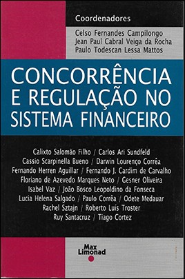 CONCORRÊNCIA E REGULAÇÃO NO SISTEMA FINANCEIRO <br> Celso Fernandes Campilongo <br> Jean Paul Cabral Veiga da Rocha <br> Paulo Todescan Lessa  Mattos <br> (Coordenadores)  - LIVRARIA MAX LIMONAD