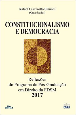 CONSTITUCIONALISMO E DEMOCRACIA 2017: REFLEXÕES DO PROGRAMA DE PÓS-GRADUAÇÃO EM DIREITO DA FDSM <br> Rafael Lazzarotto Simioni <br> (Organizador)  - LIVRARIA MAX LIMONAD