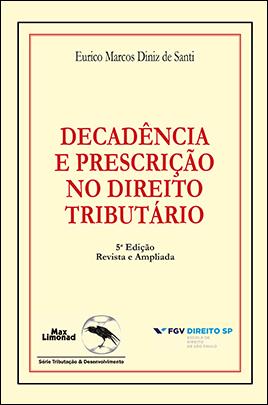 DECADÊNCIA E PRESCRIÇÃO NO DIREITO TRIBUTÁRIO<br />5ª Edição Rev. e Ampliada<br />Eurico Marcos Diniz de Santi  - LIVRARIA MAX LIMONAD