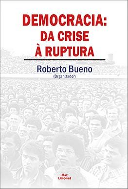 DEMOCRACIA: DA CRISE À RUPTURA <br> Roberto Bueno <br> (Organizador)  - LIVRARIA MAX LIMONAD
