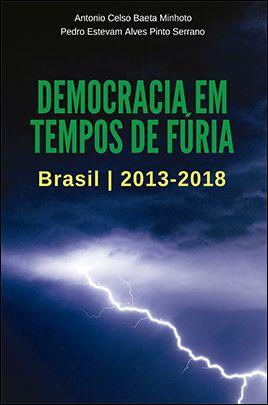 DEMOCRACIA EM TEMPOS DE FÚRIA: BRASIL 2013-2018<br>Antonio Celso Baeta Minhoto, Pedro Estevam A.  P. Serrano<br>(Org.)  - LIVRARIA MAX LIMONAD