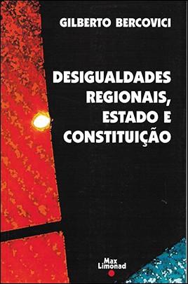 DESIGUALDADES REGIONAIS, ESTADO E CONSTITUIÇÃO <br> Gilberto Bercovici