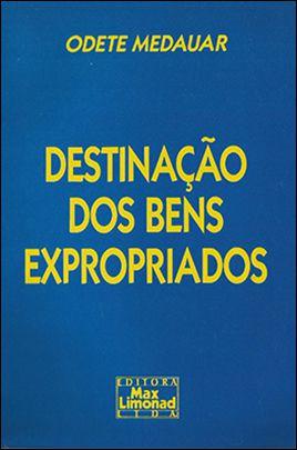 DESTINAÇÃO DOS BENS EXPROPRIADOS <br> Odete Medauar   - LIVRARIA MAX LIMONAD