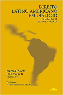 DIREITO LATINO AMERICANO EM DIÁLOGO COLETÂNEA DE TEXTOS JURÍDICOS<br> Marcos Duarte<br> João Ibaixe Jr. <br>(Organizadores)