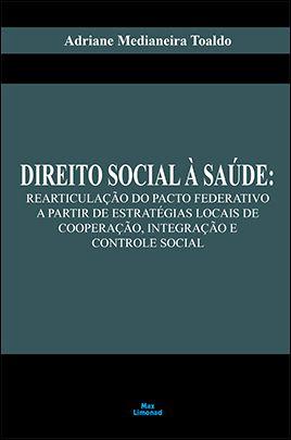 DIREITO SOCIAL À SAÚDE: REARTICULAÇÃO DO PACTO FEDERATIVO A PARTIR DE ESTRATÉGIAS LOCAIS DE COOPERAÇÃO, INTEGRAÇÃO E CONTROLE SOCIAL<br>Adriane Medianeira Toaldo