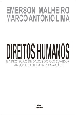 DIREITOS HUMANOS E A PROTEÇÃO DE DADOS DO CONSUMIDOR NA SOCIEDADE DA INFORMAÇÃO <br> Emerson Malheiro <br> Marco Antonio Lima