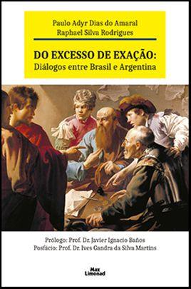 DO EXCESSO DE EXAÇÃO: DIÁLOGOS ENTRE BRASIL E ARGENTINA<br>Paulo Adyr Dias do Amaral<br>Raphael Silva Rodrigues