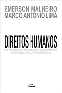 DIREITOS HUMANOS E A PROTEÇÃO DE DADOS DO CONSUMIDOR NA SOCIEDADE DA INFORMAÇÃO <br> Emerson Malheiro <br> Marco Antonio Lima  - LIVRARIA MAX LIMONAD
