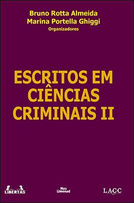 ESCRITOS EM CIÊNCIAS CRIMINAIS II<br>Bruno Rotta Almeida, Marina Portella Ghiggi<br>(Org.)  - LIVRARIA MAX LIMONAD