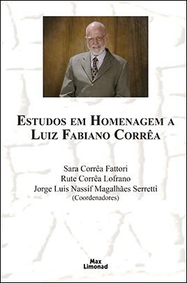 ESTUDOS EM HOMENAGEM A LUIZ FABIANO CORRÊA <br> Sara Corrêa Fattori <br> Rute Corrêa Lofrano <br> Jorge Luis Nassif Magalhães Serretti <br> (Coordenadores)
