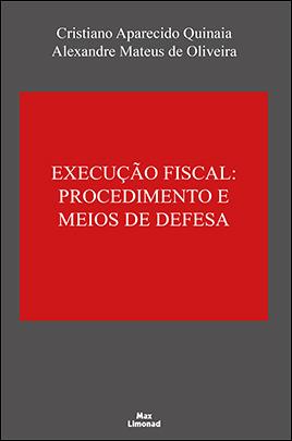 EXECUÇÃO FISCAL:<br />PROCEDIMENTO E MEIOS DE DEFESA<br />Cristiano Aparecido Quinaia<br />Alexandre Mateus de Oliveira  - LIVRARIA MAX LIMONAD