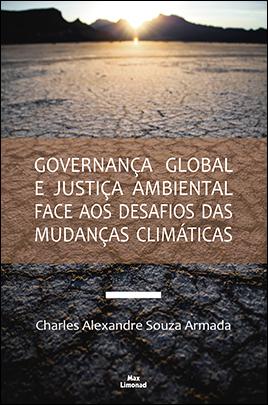 GOVERNANÇA GLOBAL E JUSTIÇA AMBIENTAL FACE AOS DESAFIOS DAS MUDANÇAS CLIMÁTICAS<br>Charles Alexandre Souza Armada  - LIVRARIA MAX LIMONAD