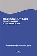COMUNICAÇÕES ELETRÔNICAS E DADOS DIGITAIS NO PROCESSO PENAL <br> Gregório Edoardo Raphael Selingardi Guardia  - LIVRARIA MAX LIMONAD