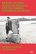 EM BUSCA DO ÉDEN: TRÁFICO DE PESSOAS E DIREITOS HUMANOS, EXPERIÊNCIA BRASILEIRA <br> Michelle Gueraldi <br> Joelson Dias  - LIVRARIA MAX LIMONAD